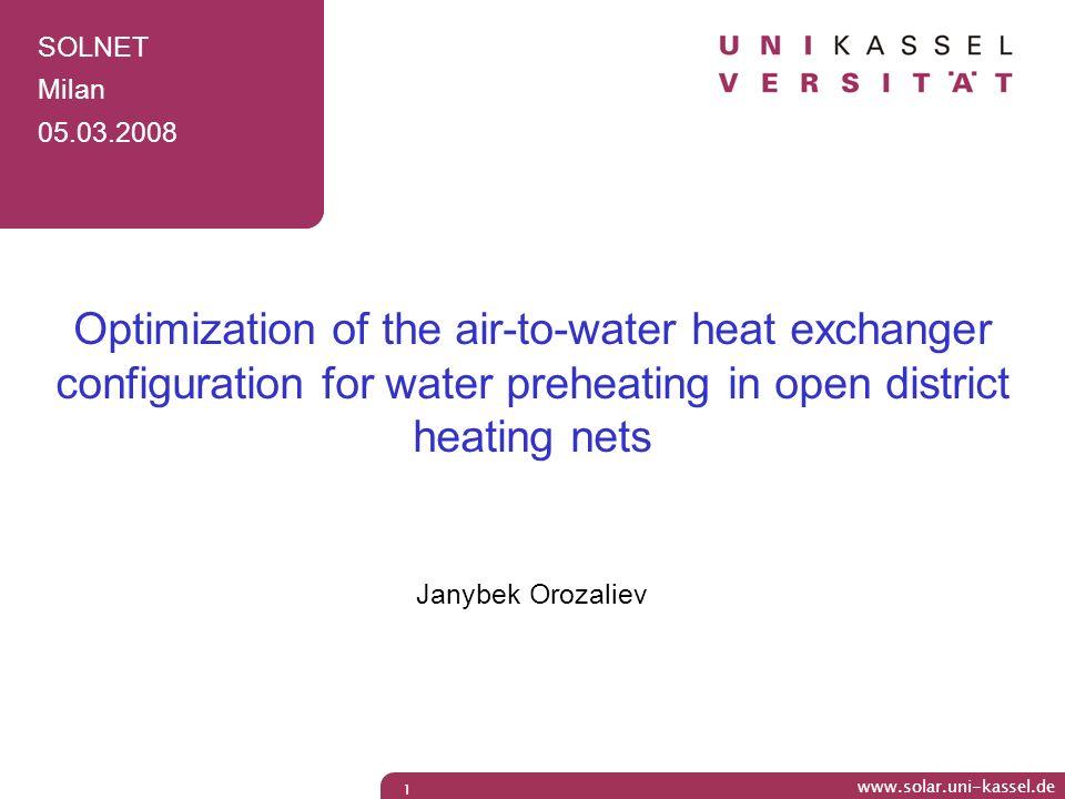 www.solr.uni-kassel.de www.solar.uni-kassel.de 1 SOLNET Milan 05.03.2008 Optimization of the air-to-water heat exchanger configuration for water prehe