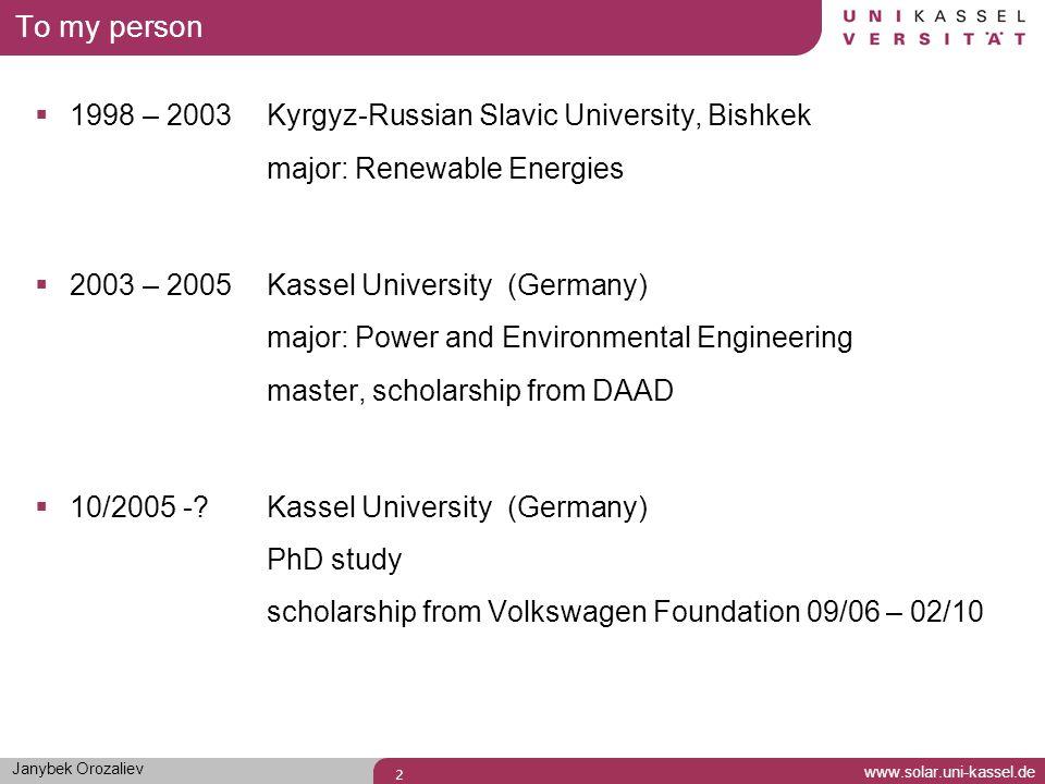 www.solar.uni-kassel.de 2 To my person 1998 – 2003 Kyrgyz-Russian Slavic University, Bishkek major: Renewable Energies 2003 – 2005 Kassel University (