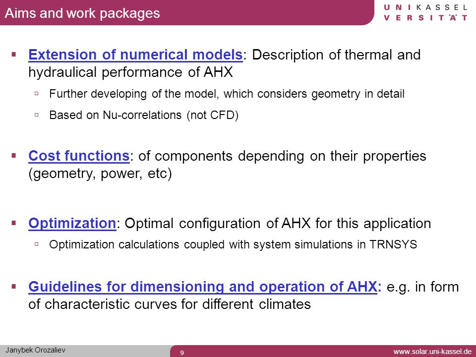 Janybek Orozaliev www.solar.uni-kassel.de 9 Extension of numerical models: Description of thermal and hydraulical performance of AHX Further developin