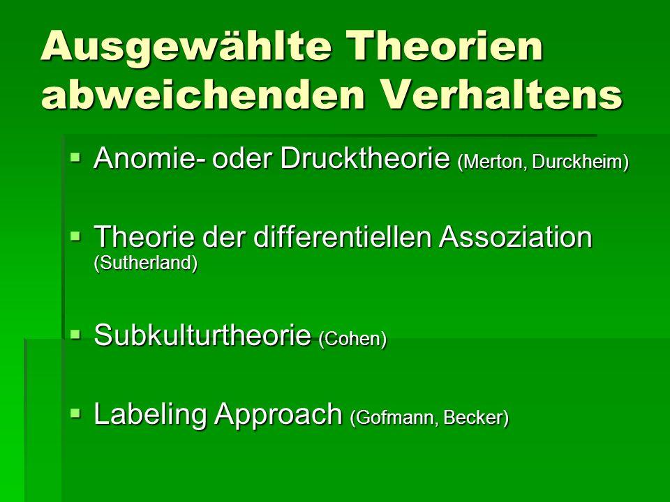 Ausgewählte Theorien abweichenden Verhaltens Anomie- oder Drucktheorie (Merton, Durckheim) Anomie- oder Drucktheorie (Merton, Durckheim) Theorie der d