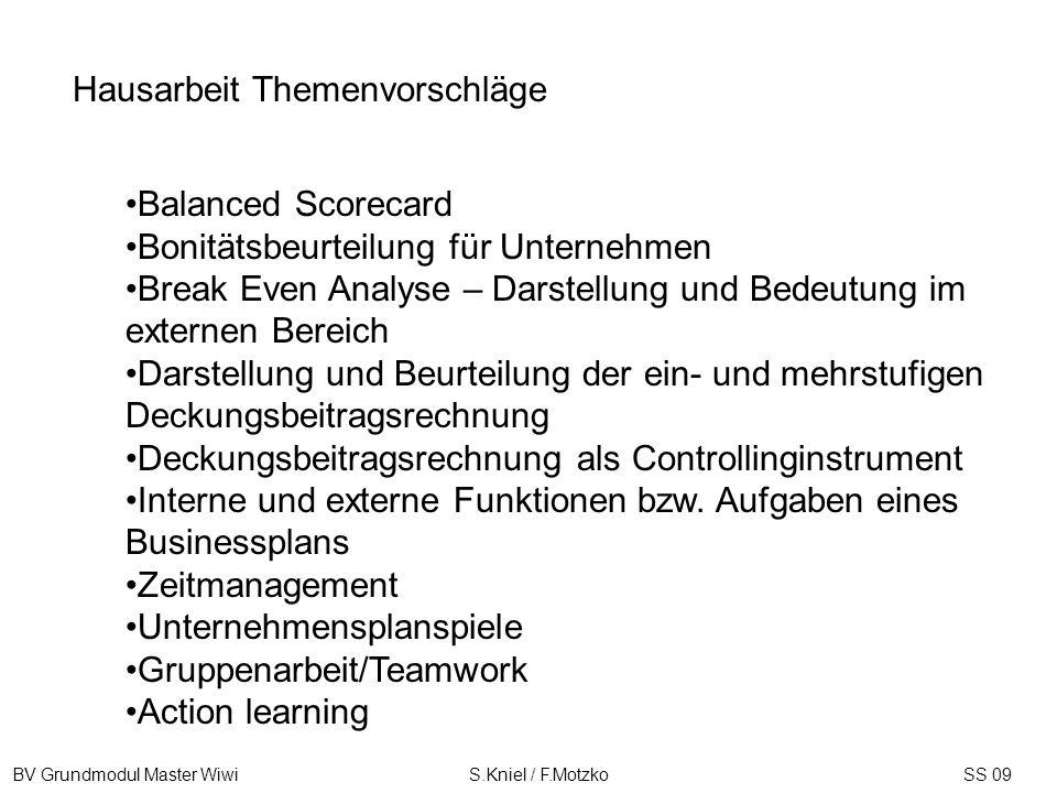 BV Grundmodul Master Wiwi S.Kniel / F.MotzkoSS 09 Balanced Scorecard Bonitätsbeurteilung für Unternehmen Break Even Analyse – Darstellung und Bedeutun