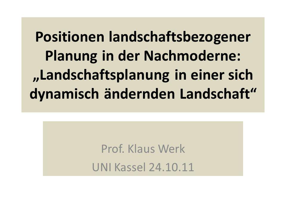Positionen landschaftsbezogener Planung in der Nachmoderne: Landschaftsplanung in einer sich dynamisch ändernden Landschaft Prof.
