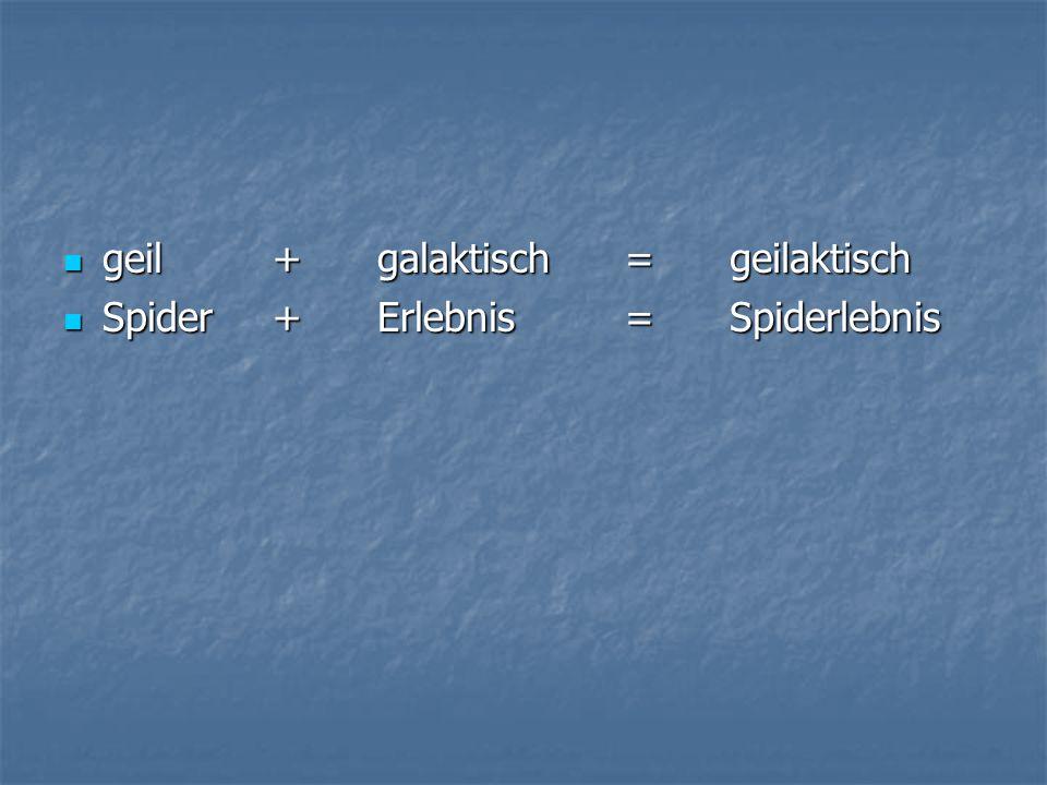 geil+galaktisch Spider+Erlebnis =geilaktisch = Spiderlebnis