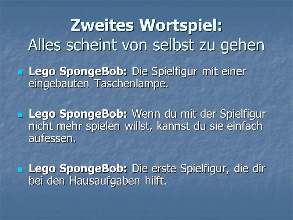 Zweites Wortspiel: Alles scheint von selbst zu gehen Lego SpongeBob: Die Spielfigur mit einer eingebauten Taschenlampe.