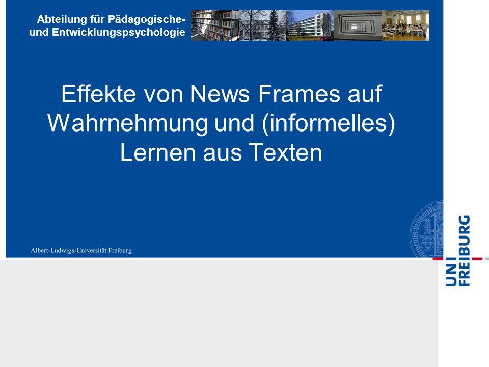 Abteilung für Pädagogische- und Entwicklungspsychologie Effekte von News Frames auf Wahrnehmung und (informelles) Lernen aus Texten