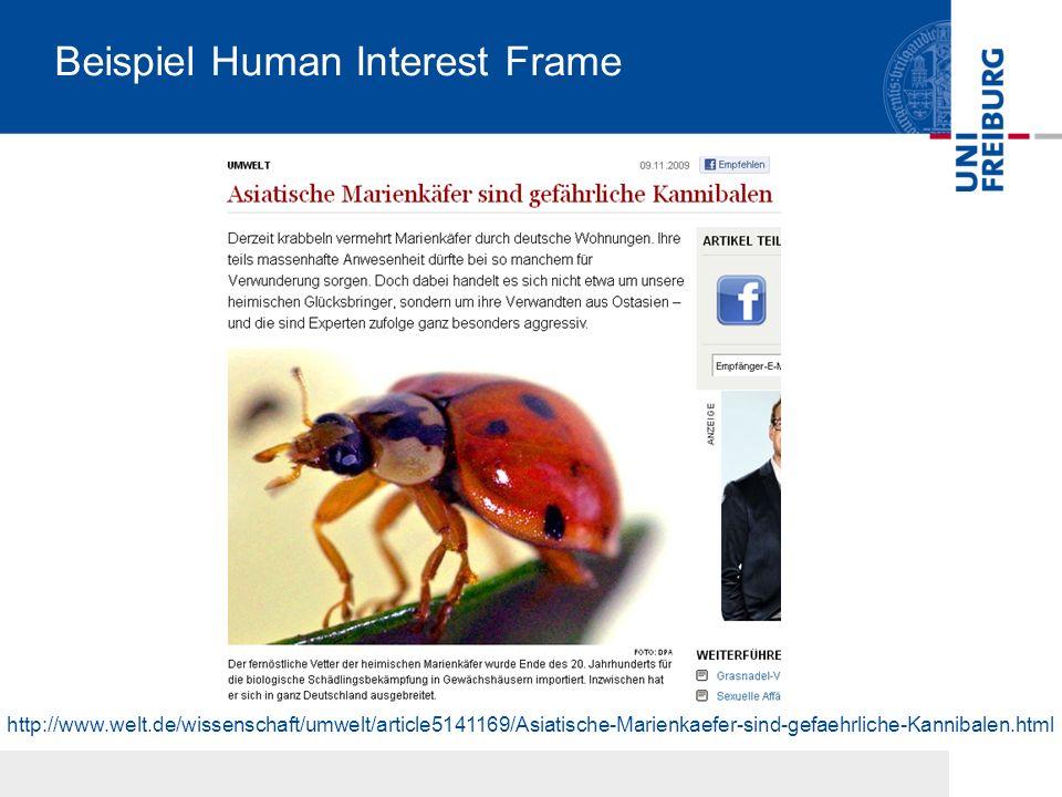 Beispiel Human Interest Frame http://www.welt.de/wissenschaft/umwelt/article5141169/Asiatische-Marienkaefer-sind-gefaehrliche-Kannibalen.html