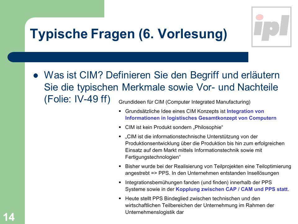 14 Typische Fragen (6. Vorlesung) Was ist CIM.