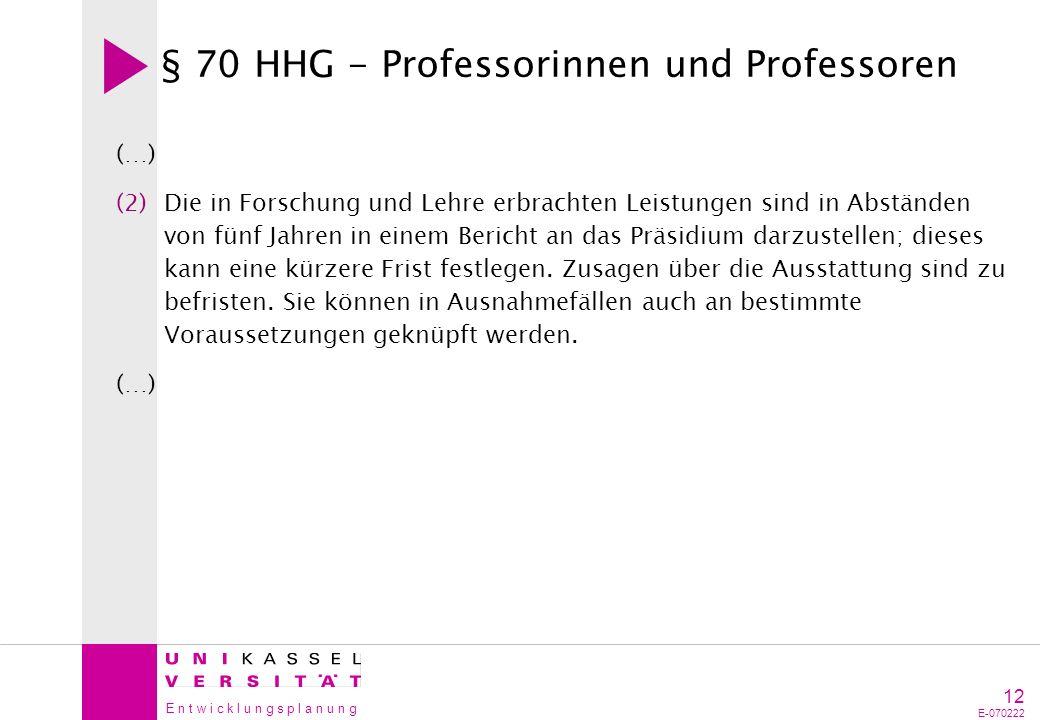 E n t w i c k l u n g s p l a n u n g 12 E-070222 § 70 HHG - Professorinnen und Professoren (…) (2)Die in Forschung und Lehre erbrachten Leistungen si