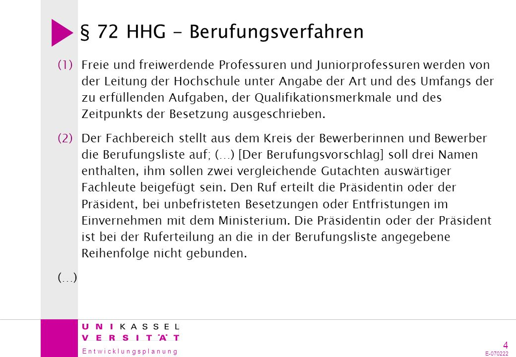 E n t w i c k l u n g s p l a n u n g 4 E-070222 § 72 HHG - Berufungsverfahren (1)Freie und freiwerdende Professuren und Juniorprofessuren werden von