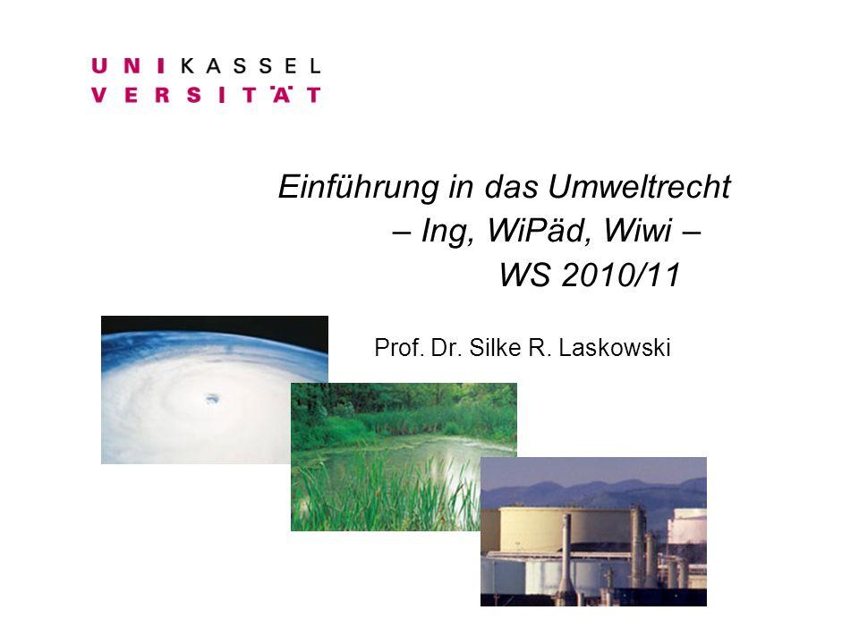 Einführung in das Umweltrecht – Ing, WiPäd, Wiwi – WS 2010/11 Prof. Dr. Silke R. Laskowski