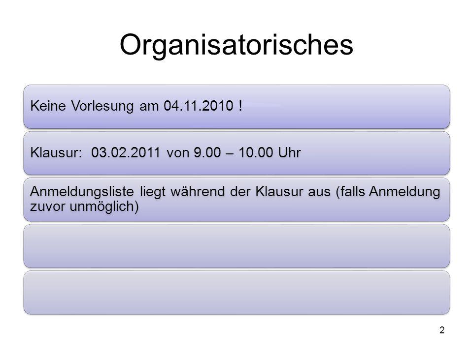 Organisatorisches Keine Vorlesung am 04.11.2010 !Klausur: 03.02.2011 von 9.00 – 10.00 Uhr Anmeldungsliste liegt während der Klausur aus (falls Anmeldu