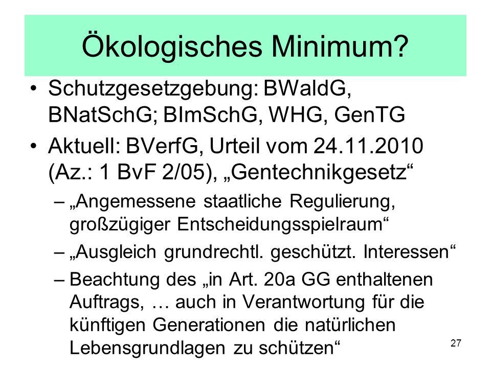 Ökologisches Minimum? Schutzgesetzgebung: BWaldG, BNatSchG; BImSchG, WHG, GenTG Aktuell: BVerfG, Urteil vom 24.11.2010 (Az.: 1 BvF 2/05), Gentechnikge