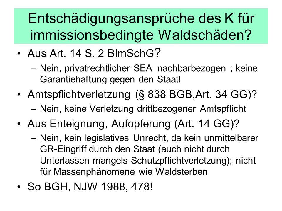 Entschädigungsansprüche des K für immissionsbedingte Waldschäden? Aus Art. 14 S. 2 BImSchG ? –Nein, privatrechtlicher SEA nachbarbezogen ; keine Garan