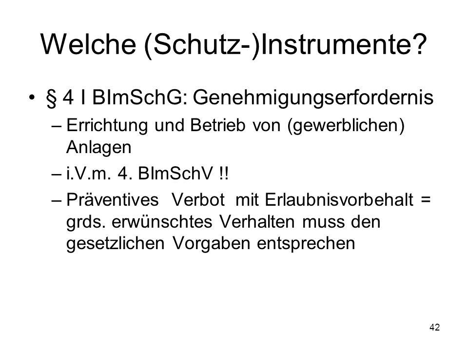 Welche (Schutz-)Instrumente? § 4 I BImSchG: Genehmigungserfordernis –Errichtung und Betrieb von (gewerblichen) Anlagen –i.V.m. 4. BImSchV !! –Präventi