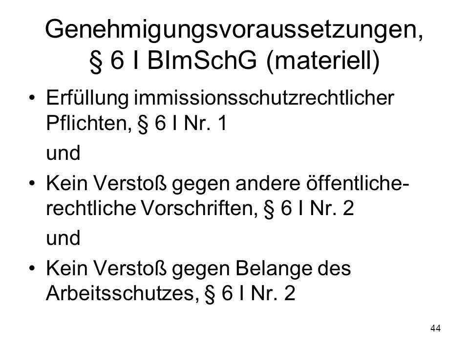 Genehmigungsvoraussetzungen, § 6 I BImSchG (materiell) Erfüllung immissionsschutzrechtlicher Pflichten, § 6 I Nr. 1 und Kein Verstoß gegen andere öffe