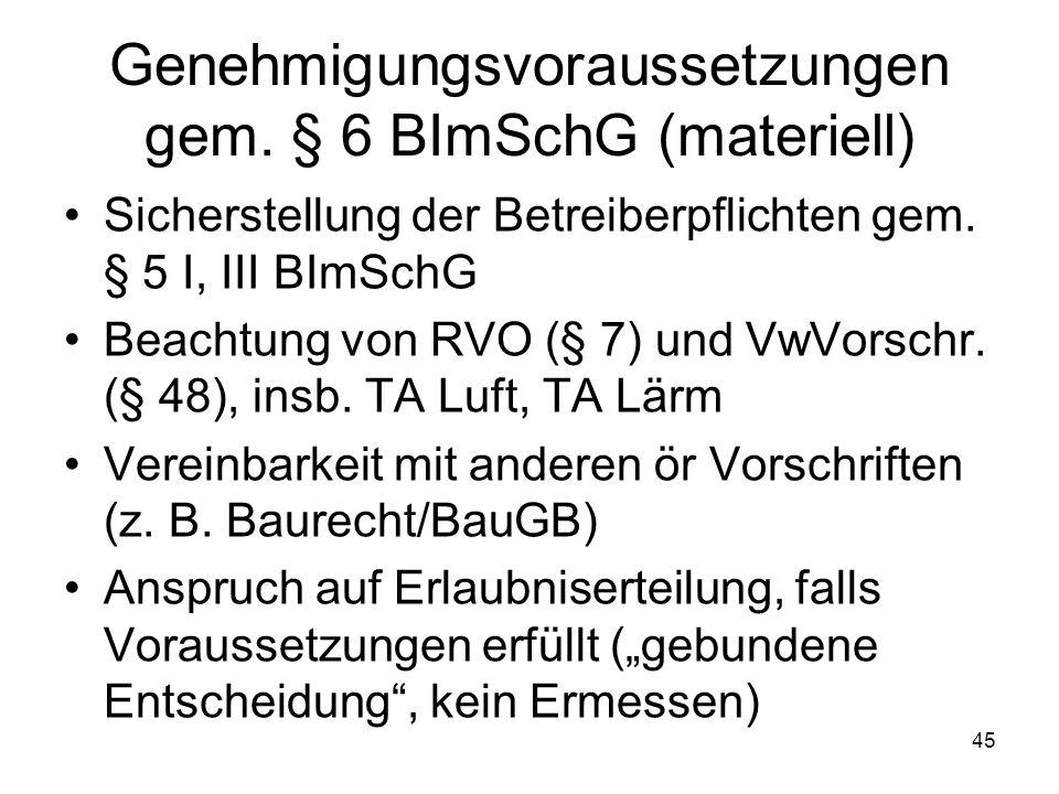 Genehmigungsvoraussetzungen gem. § 6 BImSchG (materiell) Sicherstellung der Betreiberpflichten gem. § 5 I, III BImSchG Beachtung von RVO (§ 7) und VwV
