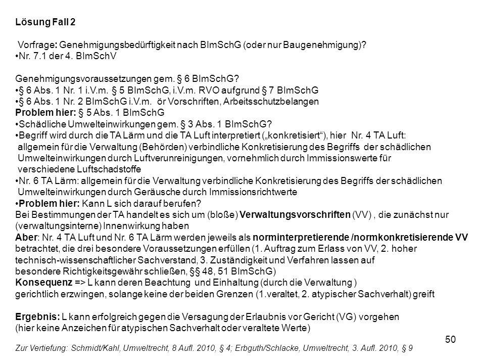 Lösung Fall 2 Vorfrage: Genehmigungsbedürftigkeit nach BImSchG (oder nur Baugenehmigung)? Nr. 7.1 der 4. BImSchV Genehmigungsvoraussetzungen gem. § 6