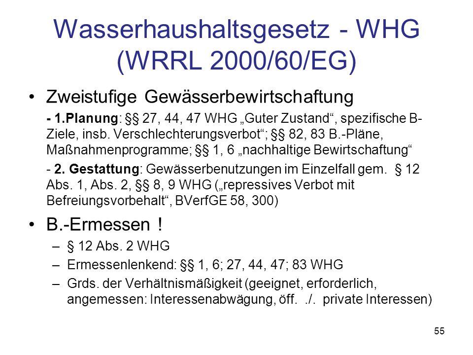 Wasserhaushaltsgesetz - WHG (WRRL 2000/60/EG) Zweistufige Gewässerbewirtschaftung - 1.Planung: §§ 27, 44, 47 WHG Guter Zustand, spezifische B- Ziele,