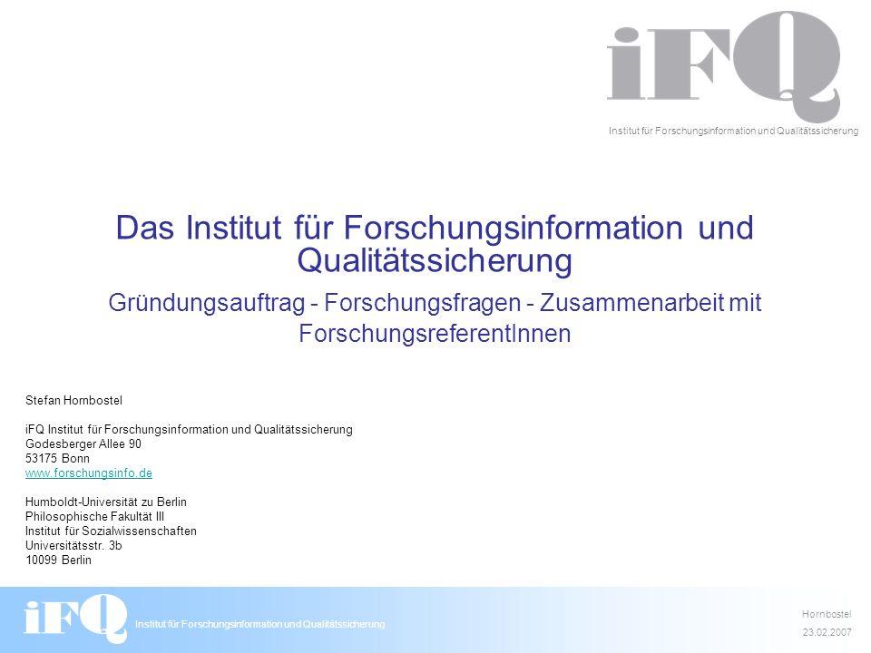 Institut für Forschungsinformation und Qualitätssicherung Hornbostel 23.02.2007 Institut für Forschungsinformation und Qualitätssicherung Das Institut