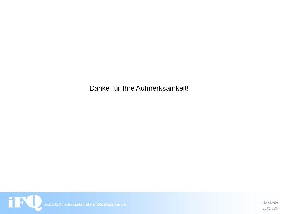 Institut für Forschungsinformation und Qualitätssicherung Danke für Ihre Aufmerksamkeit! Hornbostel 23.02.2007