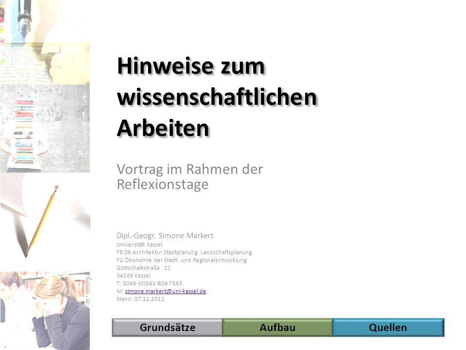 Grundsätze Hinweise zum wissenschaftlichen Arbeiten Vortrag im Rahmen der Reflexionstage Dipl.-Geogr. Simone Markert Universität Kassel FB 06 Architek