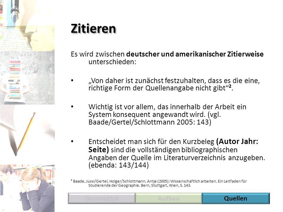 Zitieren Es wird zwischen deutscher und amerikanischer Zitierweise unterschieden: Von daher ist zunächst festzuhalten, dass es die eine, richtige Form