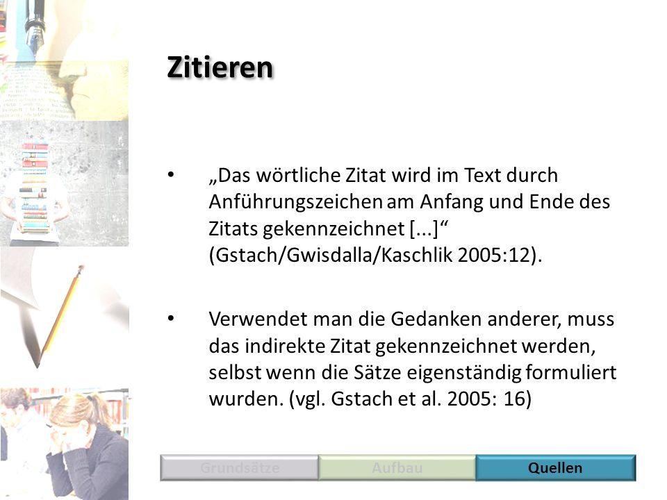 Zitieren Das wörtliche Zitat wird im Text durch Anführungszeichen am Anfang und Ende des Zitats gekennzeichnet [...] (Gstach/Gwisdalla/Kaschlik 2005:1