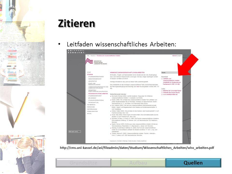 Zitieren Leitfaden wissenschaftliches Arbeiten: GrundsätzeAufbauQuellen http://cms.uni-kassel.de/asl/fileadmin/daten/Studium/Wissenschaftliches_Arbeit