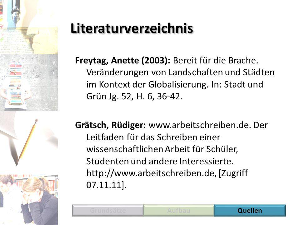 Literaturverzeichnis Freytag, Anette (2003): Bereit für die Brache. Veränderungen von Landschaften und Städten im Kontext der Globalisierung. In: Stad