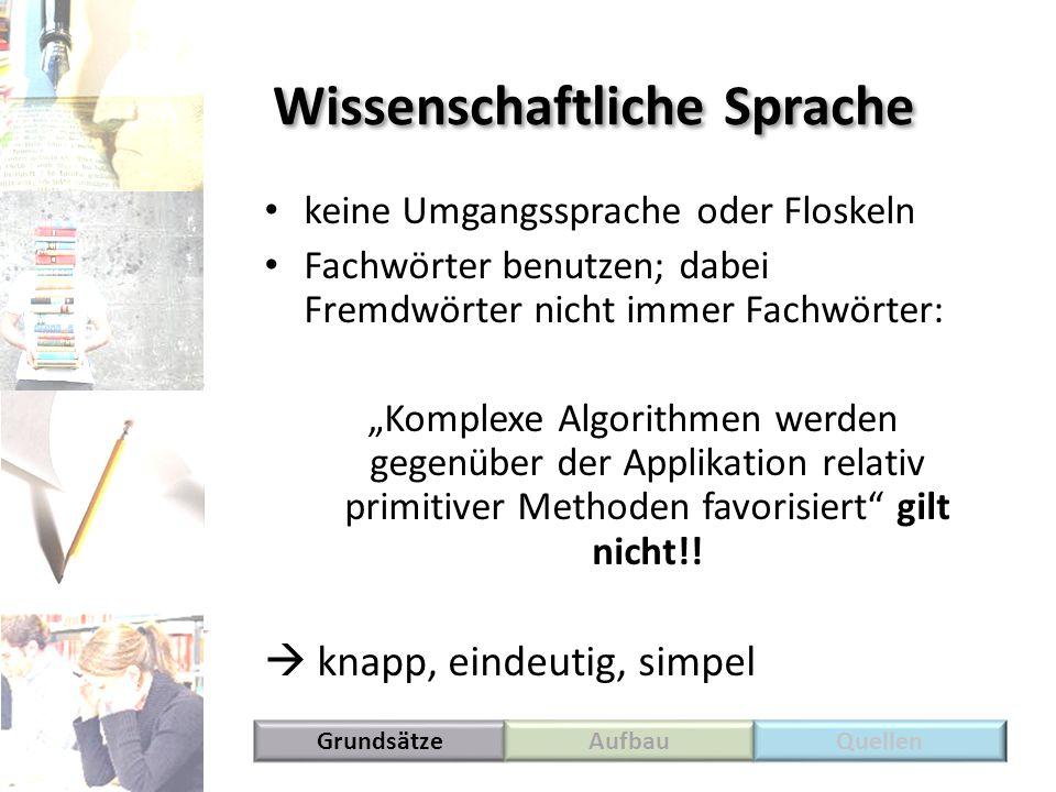 Wissenschaftliche Sprache keine Umgangssprache oder Floskeln Fachwörter benutzen; dabei Fremdwörter nicht immer Fachwörter: Komplexe Algorithmen werde