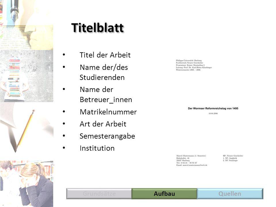 Literaturverzeichnis Nur die in der Arbeit verwendete Literatur wird aufgeführt Alphabetisch ordnen GrundsätzeAufbauQuellen