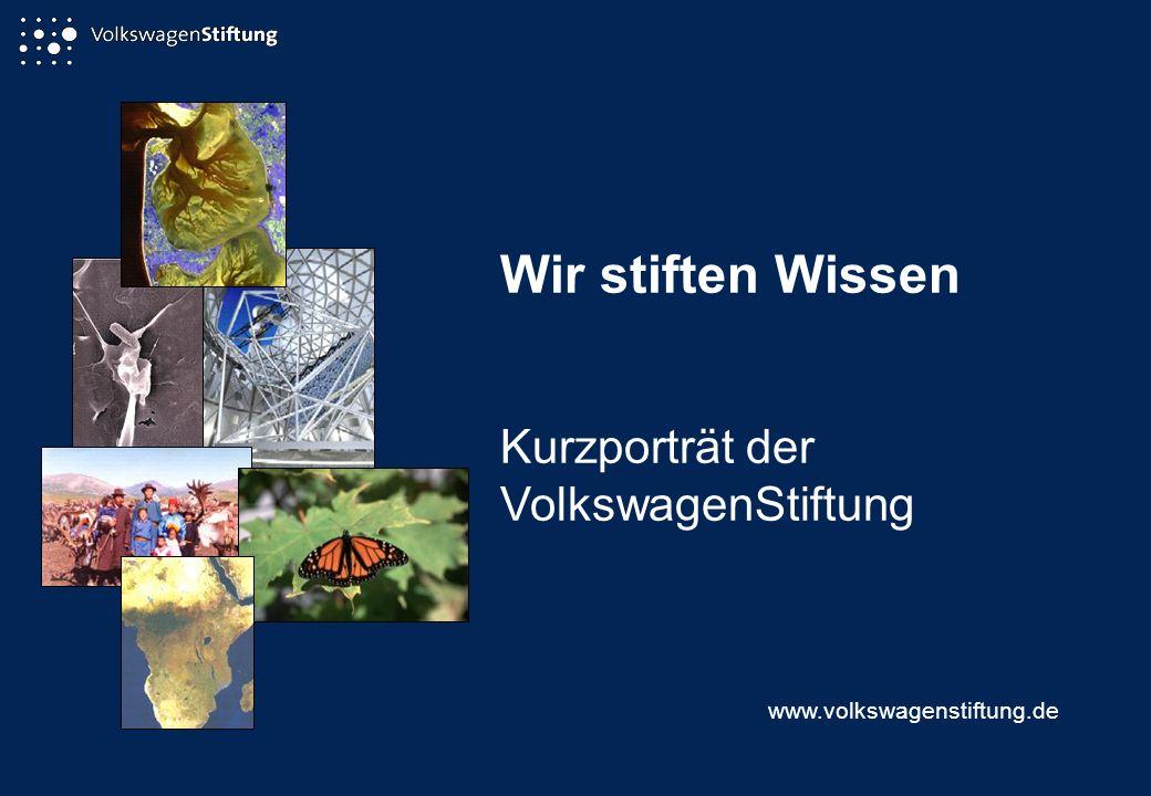 Wir stiften Wissen Kurzporträt der VolkswagenStiftung www.volkswagenstiftung.de