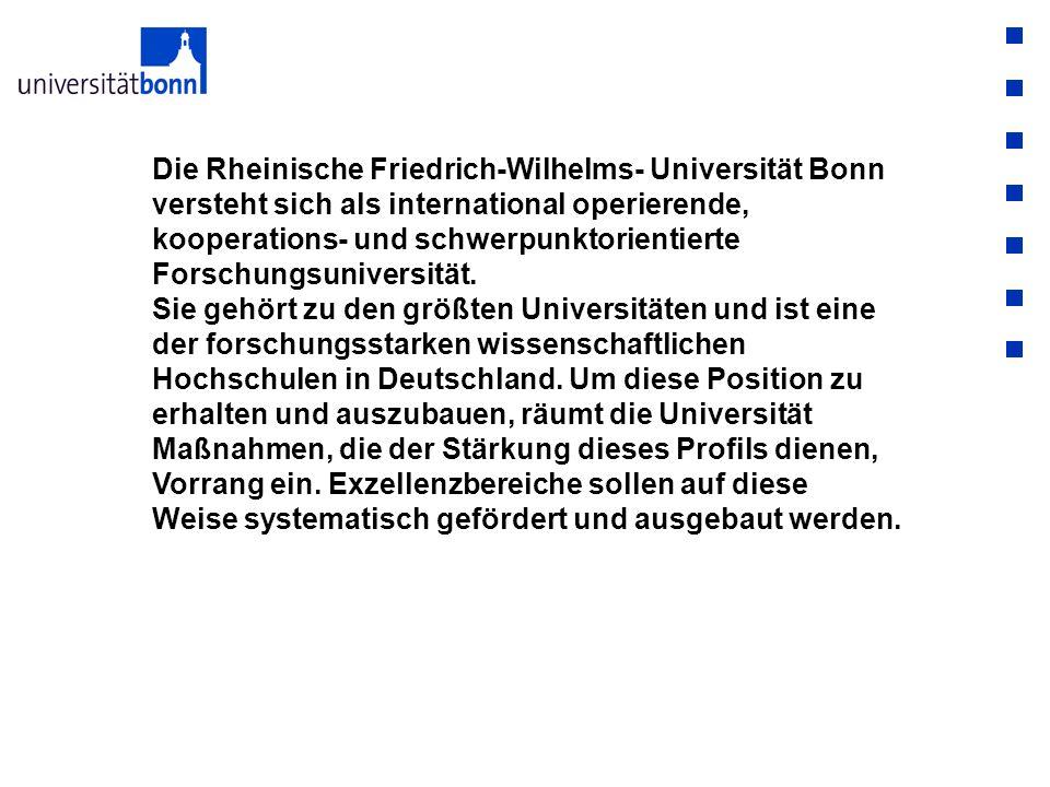 Die Rheinische Friedrich-Wilhelms- Universität Bonn versteht sich als international operierende, kooperations- und schwerpunktorientierte Forschungsuniversität.