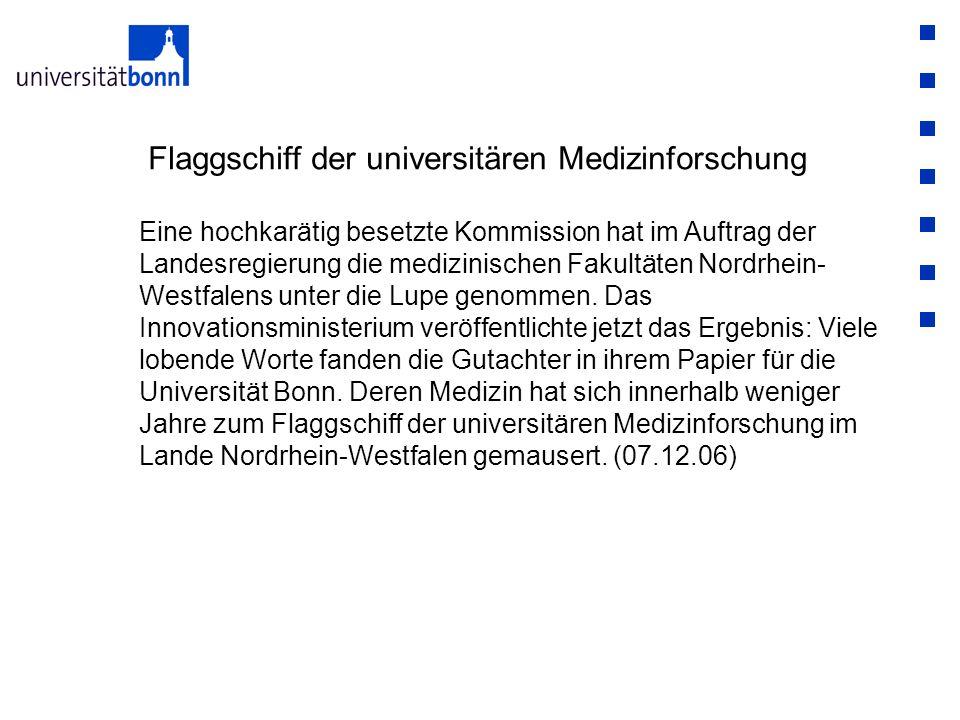 Flaggschiff der universitären Medizinforschung Eine hochkarätig besetzte Kommission hat im Auftrag der Landesregierung die medizinischen Fakultäten Nordrhein- Westfalens unter die Lupe genommen.