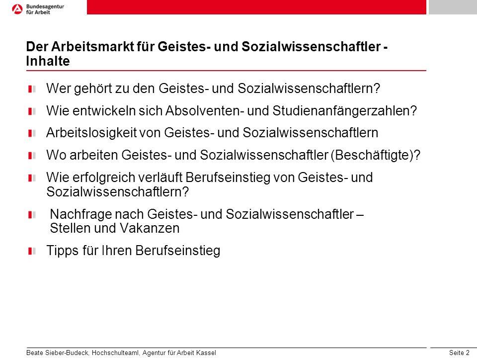 Seite 2 Wer gehört zu den Geistes- und Sozialwissenschaftlern? Wie entwickeln sich Absolventen- und Studienanfängerzahlen? Arbeitslosigkeit von Geiste