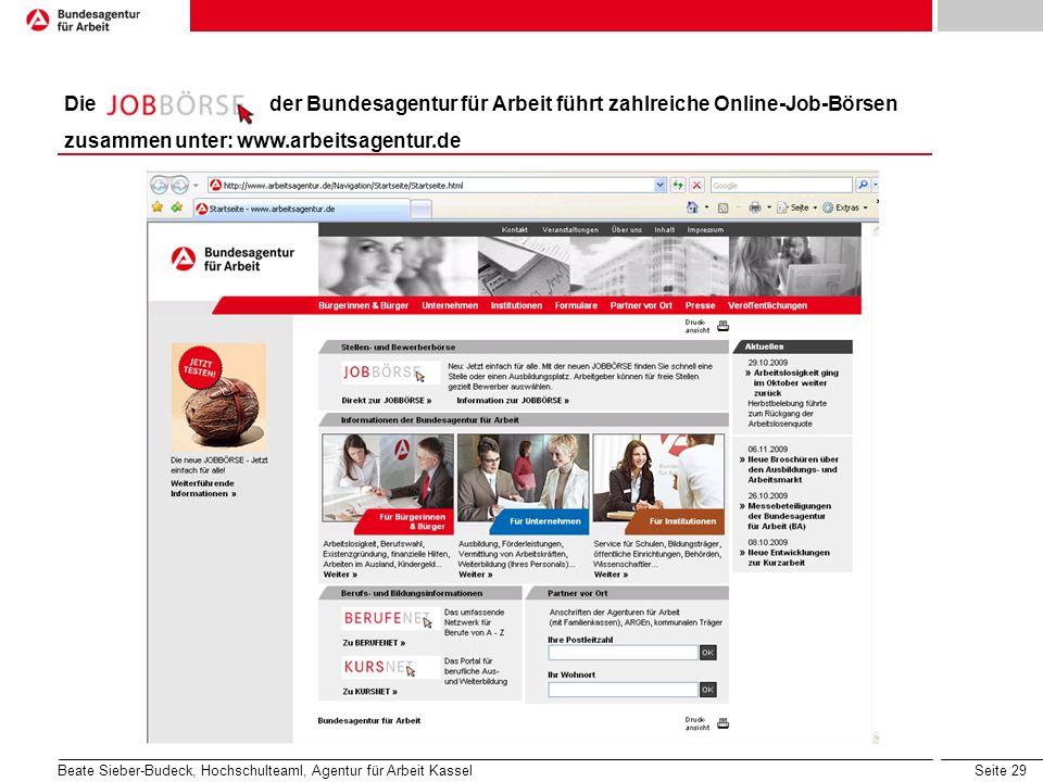 Seite 29 Die der Bundesagentur für Arbeit führt zahlreiche Online-Job-Börsen zusammen unter: www.arbeitsagentur.de Beate Sieber-Budeck, Hochschulteaml, Agentur für Arbeit Kassel