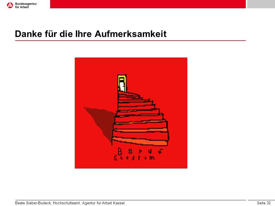 Seite 32 Danke für die Ihre Aufmerksamkeit Beate Sieber-Budeck, Hochschulteaml, Agentur für Arbeit Kassel