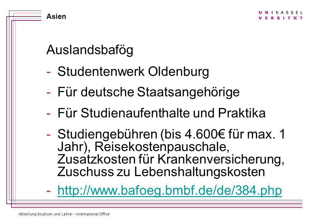Abteilung Studium und Lehre – International Office Asien Auslandsbafög -Studentenwerk Oldenburg -Für deutsche Staatsangehörige -Für Studienaufenthalte und Praktika -Studiengebühren (bis 4.600 für max.