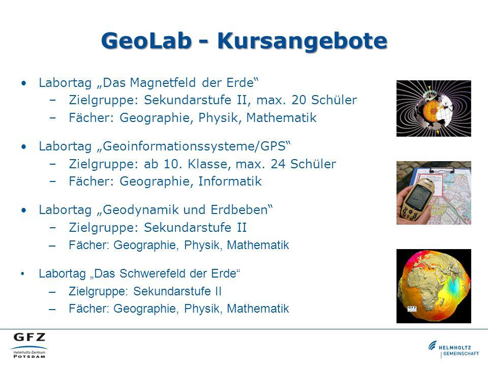 GeoLab - Kursangebote Labortag Das Magnetfeld der Erde –Zielgruppe: Sekundarstufe II, max. 20 Schüler –Fächer: Geographie, Physik, Mathematik Labortag