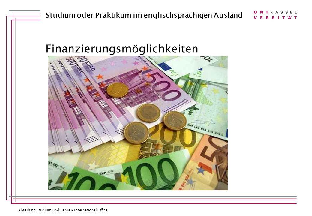 Abteilung Studium und Lehre – International Office Studium oder Praktikum im englischsprachigen Ausland Finanzierungsmöglichkeiten