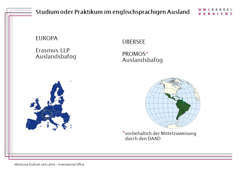 Abteilung Studium und Lehre – International Office Studium oder Praktikum im englischsprachigen Ausland EUROPA Erasmus LLP Auslandsbafög ÜBERSEE PROMO