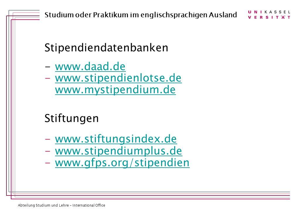 Abteilung Studium und Lehre – International Office Studium oder Praktikum im englischsprachigen Ausland Stipendiendatenbanken -www.daad.dewww.daad.de