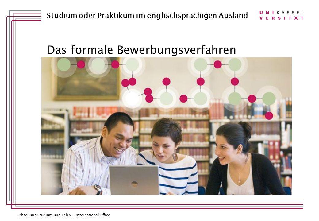 Abteilung Studium und Lehre – International Office Studium oder Praktikum im englischsprachigen Ausland Das formale Bewerbungsverfahren