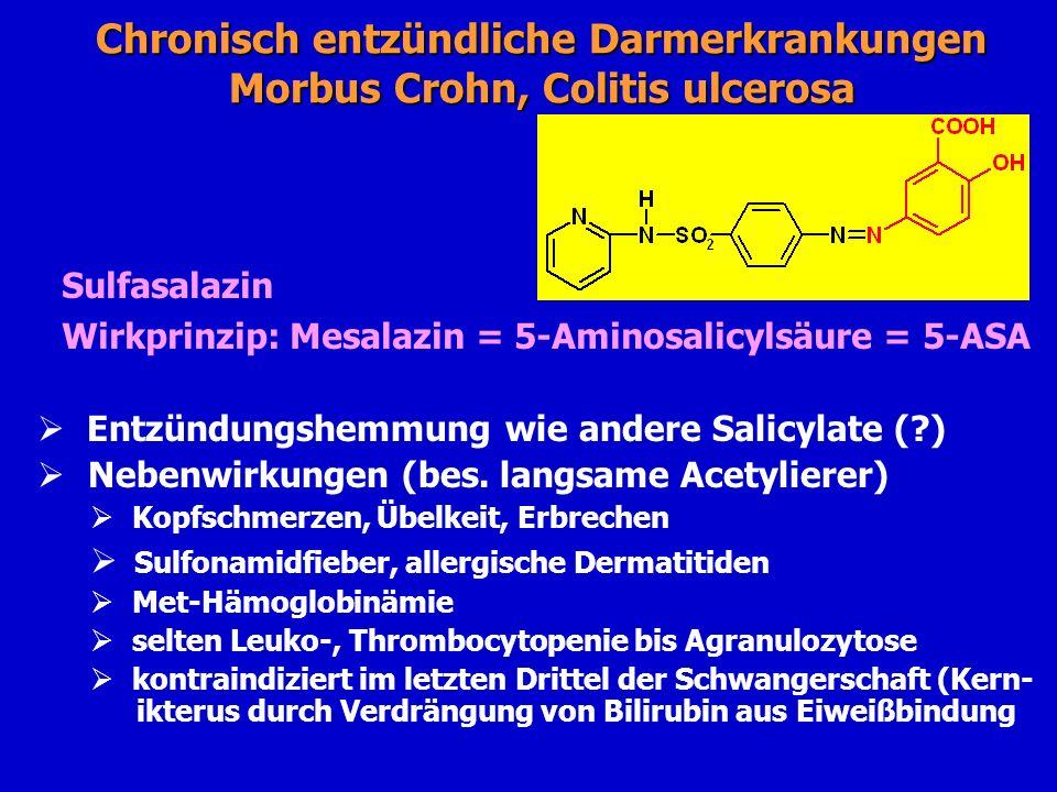 Chronisch entzündliche Darmerkrankungen Morbus Crohn, Colitis ulcerosa Entzündungshemmung wie andere Salicylate (?) Nebenwirkungen (bes. langsame Acet