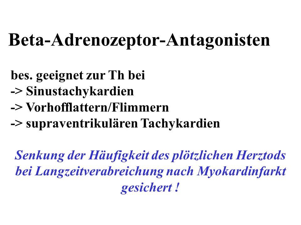 Beta-Adrenozeptor-Antagonisten bes. geeignet zur Th bei -> Sinustachykardien -> Vorhofflattern/Flimmern -> supraventrikulären Tachykardien Senkung der
