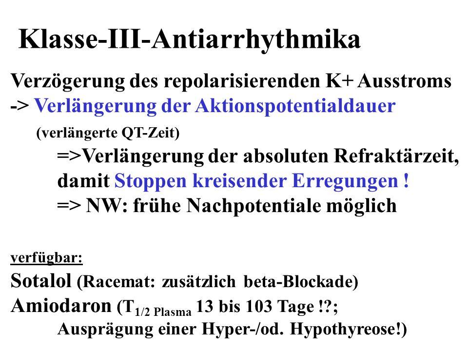 Klasse-III-Antiarrhythmika Verzögerung des repolarisierenden K+ Ausstroms -> Verlängerung der Aktionspotentialdauer (verlängerte QT-Zeit) =>Verlängeru