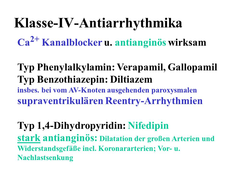 Klasse-IV-Antiarrhythmika Ca 2+ Kanalblocker u. antianginös wirksam Typ Phenylalkylamin: Verapamil, Gallopamil Typ Benzothiazepin: Diltiazem insbes. b