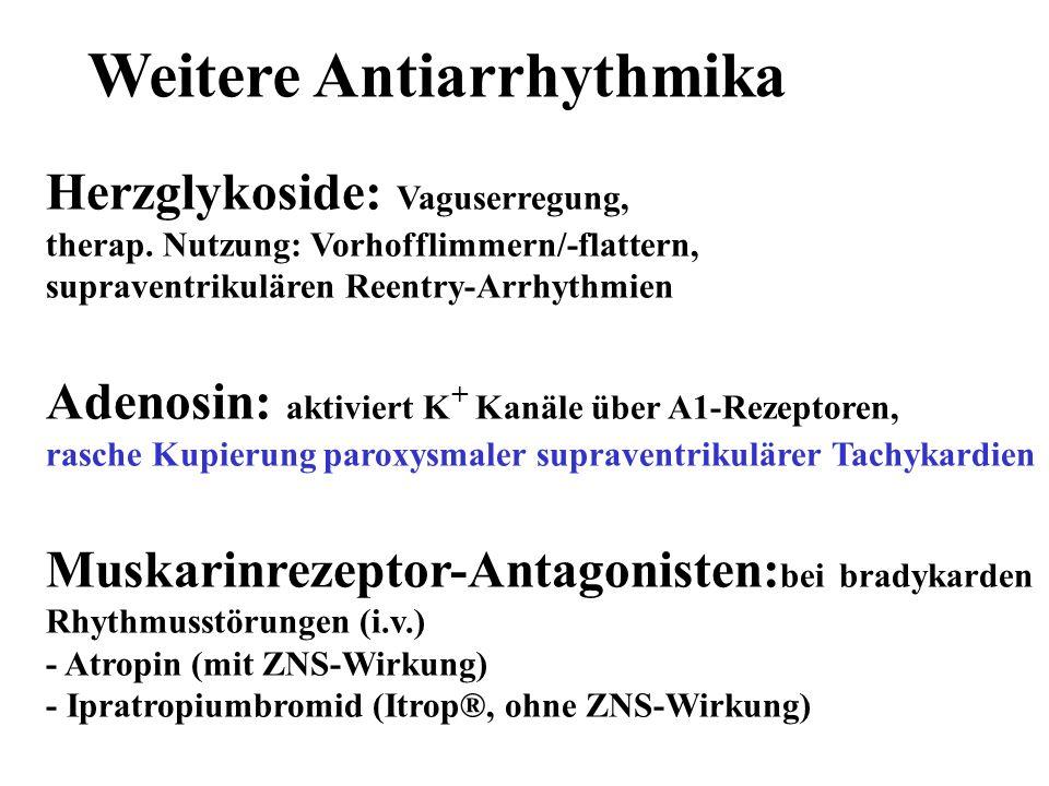 Weitere Antiarrhythmika Herzglykoside: Vaguserregung, therap. Nutzung: Vorhofflimmern/-flattern, supraventrikulären Reentry-Arrhythmien Adenosin: akti