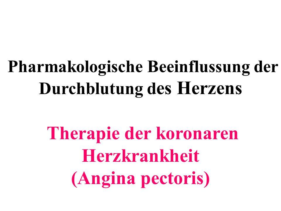 Pharmakologische Beeinflussung der Durchblutung d es Herzens Therapie der koronaren Herzkrankheit (Angina pectoris)