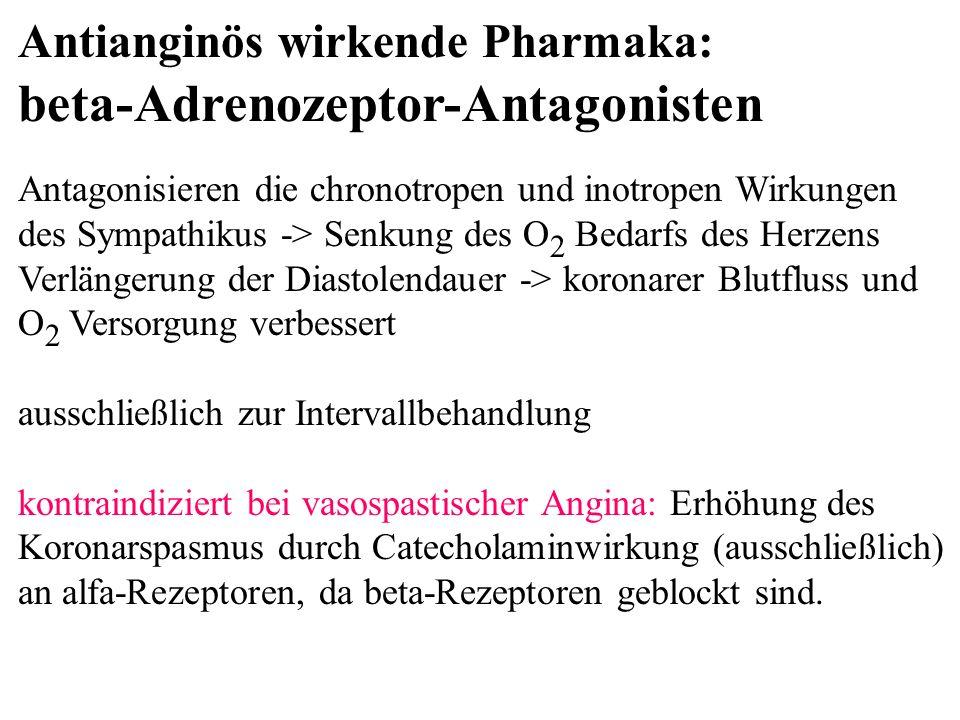 Antianginös wirkende Pharmaka: beta-Adrenozeptor-Antagonisten Antagonisieren die chronotropen und inotropen Wirkungen des Sympathikus -> Senkung des O